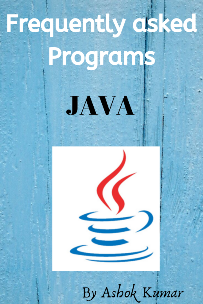 Frequently asked Programs in JAVA.